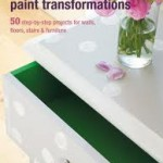 Quick and Easy Paint Transformations; 50 step by step ways to makeover furniture